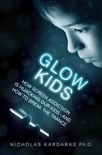 Mobile Phone Book - Glow Kids: How Screen Addiction Is Hijacking Our Kids - and How to Break the Trance