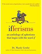 """Ifferisms: An Anthology of Aphorisms That Begin with the Word """"IF"""""""