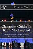 Classroom Guide: To Kill a Mockingbird: Contains Activities, Lessons, Essential Questions, and Worksheets