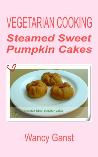 Vegetarian Cooking: Steamed Sweet Pumpkin Cakes (Vegetarian Cooking - Snacks or Desserts Book 6)