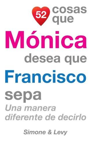 52 Cosas Que Monica Desea Que Francisco Sepa: Una Manera Diferente de Decirlo  [Leyva, J. L. - Simone - Levy] (Tapa Blanda)
