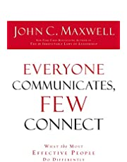 EVERYONE COMMUNICATES FEW CONNECT: What the Most Effective People Do Differently