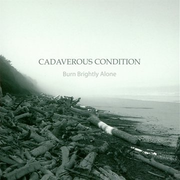 Cadaverous Condition: Burn Brightly Alone (Audio CD)