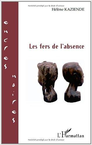 Meilleur téléchargeur de livre pour iphone Fers de l'Absence 2296554660 PDF by Hélène Kaziende