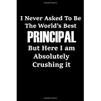 I Never Asked To Be The World's Best Principal: Funny Principal Gifts - Lined Journal