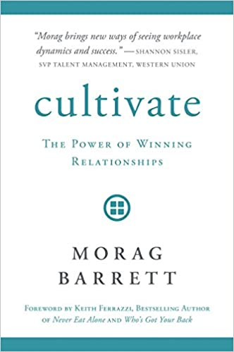 Cultivate: The Power of Winning Relationships: Morag Barrett ...