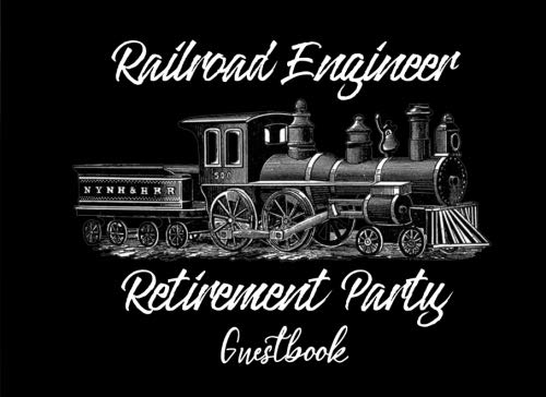 """Railroad Engineer Retirement Party Guest Book: Locomotive Train Party Supplies Decorations Event Signing Log Keepsake - 8.25"""" x 6"""" - 30 Pages - Wide Ruled"""