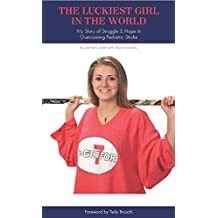 The Luckiest Girl in the World: My Story of Struggle & Hope in Overcoming Pediatric Stroke