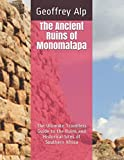 The Ancient Ruins of Monomatapa: The Ultimate Travellers Guide to the Ruins and Historical Sites of Zimbabwe