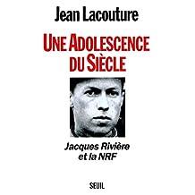 Une adolescence du siècle: Jacques Rivière et la NRF