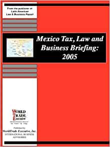 Mexico Tax, Law and Business Briefing, 2005: 9781893323674 ...