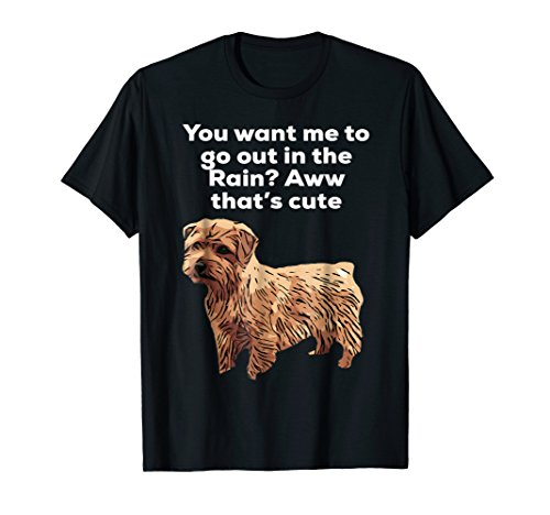 You want me to go out? Funny Norfolk Terrier T-shirt