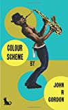 Colour Scheme, John R. Gordon, 0956971938