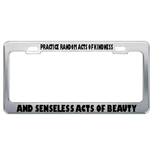 Speedy Pros Practice Random Acts Of Kindness And Senseless Acts Of Beauty License Plate Frame