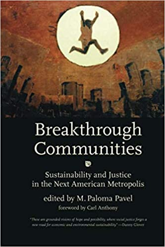 breakthrough communities urban and industrial environments sustainability and justice in the next american metropolis
