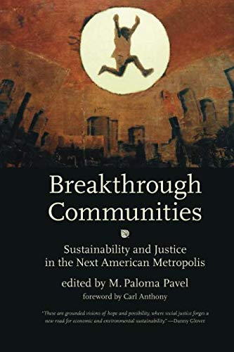 Breakthrough Communities (Urban and Industrial Environments): Sustainability and Justice in the Next American Metropolis