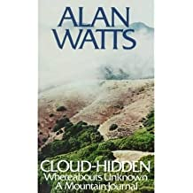 [(Cloud-Hidden, Whereabouts Unknown: A Mountain Journal )] [Author: Alan Watts] [Mar-1974]