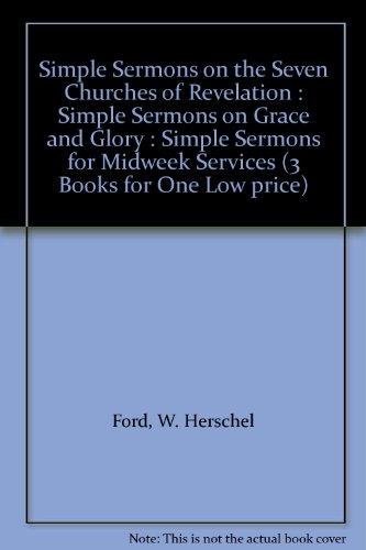 Simple Sermons on the Seven Churches of Revelation : Simple Sermons on Grace and Glory : Simple Sermons for Midweek Services (3 Books for One Low price) (Simple Sermons On Seven Churches Of Revelation)