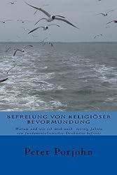 BEFREIUNG VON RELIGIÖSER BEVORMUNDUNG: Warum und wie ich mich nach vierzig Jahren von fundamentalistischer Denkweise befreite (German Edition)
