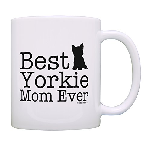 Yorkie Gifts Best Yorkie Mom Ever Mug Best Dog Mom Gift Dog Mom Cup Coffee Mug Tea Cup White