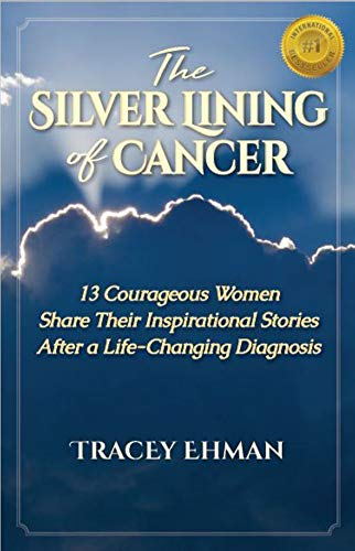 After Diagnosis Then What >> The Silver Lining Of Cancer 13 Courageous Women Share Their Inspirational Stories After A Life Changing Diagnosis