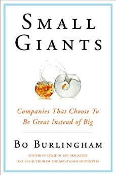 Small Giants: Companies That Choose to Be Great Instead of Big by [Burlingham, Bo]