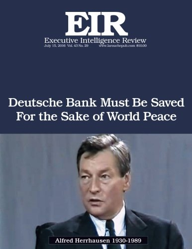 Deutsche Bank Must Be Saved For The Sake Of World Peace  Executive Intelligence Review  Volume 43  Issue 29