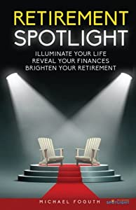 Retirement Spotlight: Illuminate Your Life, Reveal Your Finances, Brighten Your Retirement by Expert Press