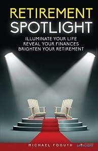 Retirement Spotlight: Illuminate Your Life, Reveal Your Finances, Brighten Your Retirement by Expert Press
