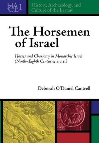 The Horsemen of Israel: Horses and Chariotry in Monarchic Israel (History, Archaeology, and Culture of the Levant)