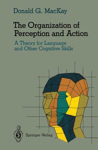 The Organization of Perception and Action: A Theory for Language and Other Cognitive Skills (Cognitive Science)