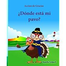 Accion de Gracias: Donde esta mi pavo (Thanksgiving Book): Cuentos infantiles en español, Turkey books for kids, Spanish picture books, libros para bebes, (Bebe Listo) (Spanish Edition)