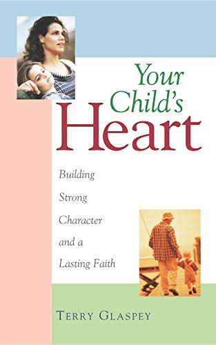 (Your Child's Heart: Building Strong Character and a Lasting)