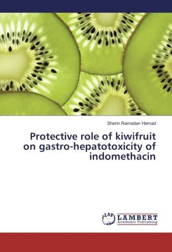 Protective role of kiwifruit on gastro-hepatotoxicity of indomethacin