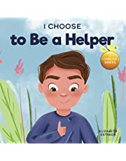 I Choose to Be a Helper: A Colorful, Picture Book About Being Thoughtful and Helpful