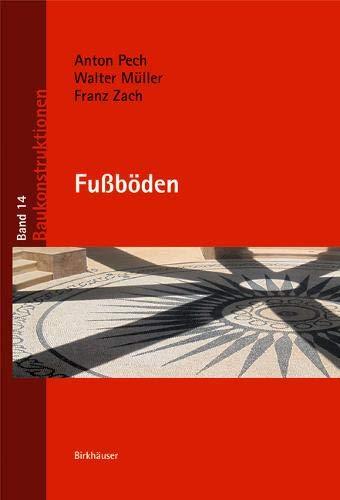 Fußböden (Baukonstruktionen, Band 14) Gebundenes Buch – 22. August 2016 Anton Pech Walter Müller Franz Zach Birkhäuser