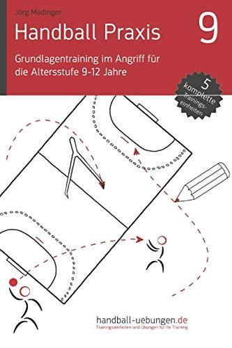 Handball Praxis 9 - Grundlagentraining im Angriff für die Altersstufe 9-12 Jahre (handball-uebungen.de / Praxis) (Volume 9) (German Edition) pdf epub