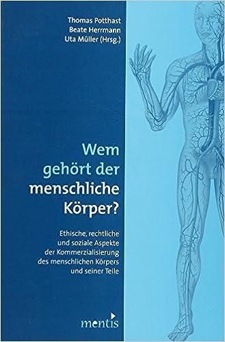 Wem gehört der menschliche Körper?: Ethische, rechtliche und soziale ...