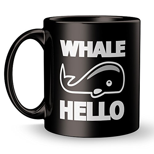 Funny Cool Mug - Whale Hello Intended Pun Coffee Have a Nice Day Super Funny and Inspirational Gifts 11 oz ounce Black Ceramic Tea Cup Ultimate Travel Gear Novelty Silly (Halloween Silly Symphony)