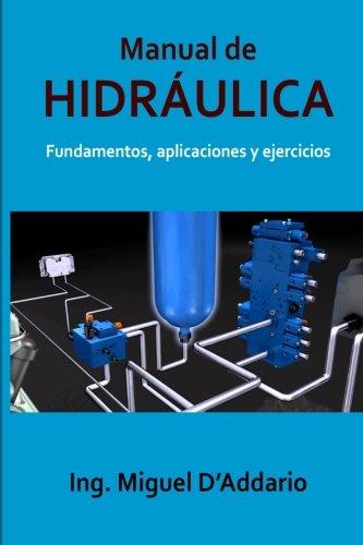 Manual de Hidraulica: Fundamentos, aplicaciones y ejercicios (Spanish Edition) [Ing. Miguel D'Addario] (Tapa Blanda)