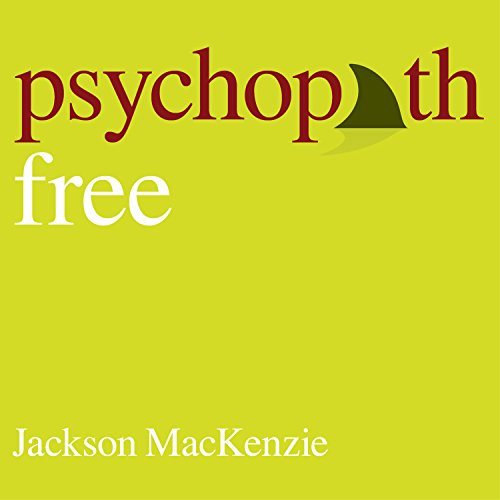 Psychopath Free: Expanded Edition: Recovering from Emotionally Abusive Relationships with Narcissists, Sociopaths & Other Toxic People cover