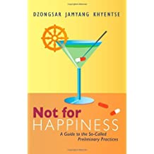By Dzongsar Jamyang Khyentse - Not for Happiness: A Guide to the So-Called Preliminary Practices