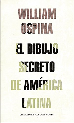 Descargar Libro El Dibujo Secreto De America Latina William Ospina