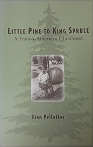 Little Pine to King Spruce: A Franco American Childhood