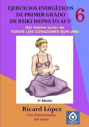 Ejercicios energeticos de primer grado de Reiki Heiwa to Ai   [Lopez, Ricard] (Tapa Blanda)