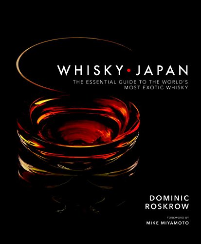 Whisky Japan: The Essential Guide to the World's Most Exotic Whisky by Dominic Roskrow