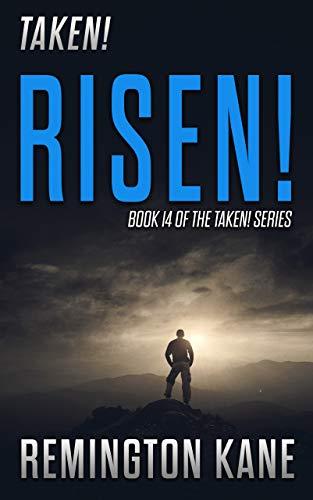 Taken! - Risen! (A Taken! Novel Book 14) by [Kane, Remington]