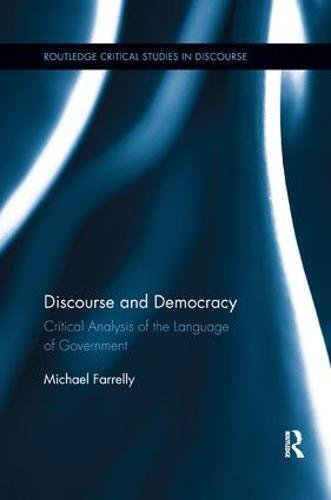 Discourse and Democracy: Critical Analysis of the Language of Government (Routledge Critical Studies in Discourse)