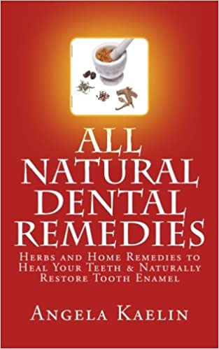 All Natural Dental Remedies: Herbs and Home Remedies to Heal