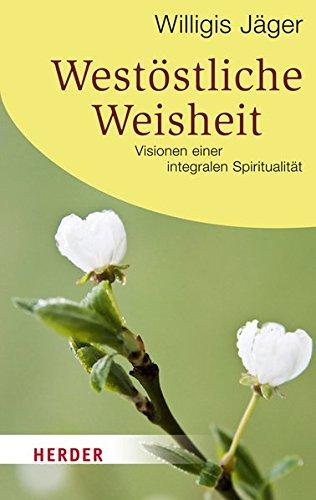 Westöstliche Weisheit (HERDER spektrum)